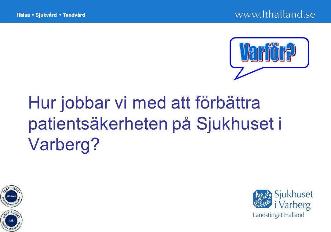 Varför Hur jobbar vi med att förbättra patientsäkerheten på Sjukhuset i Varberg