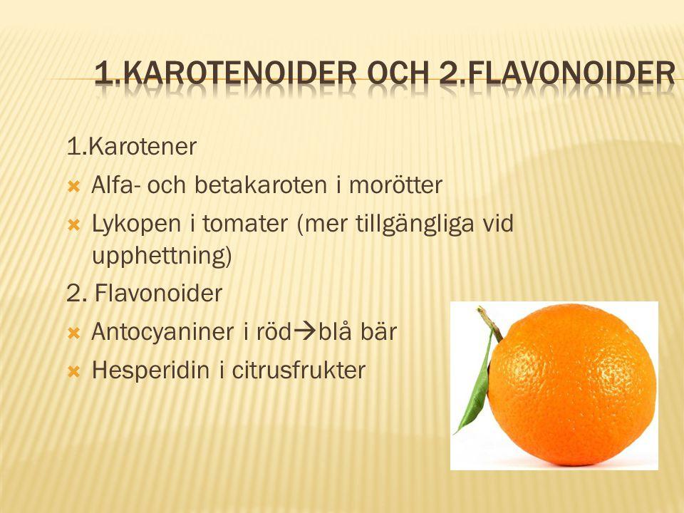 1.Karotenoider och 2.flavonoider
