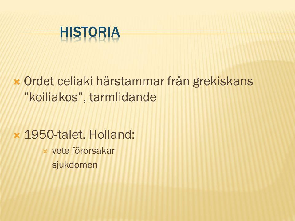 HISTORIA Ordet celiaki härstammar från grekiskans koiliakos , tarmlidande. 1950-talet. Holland: