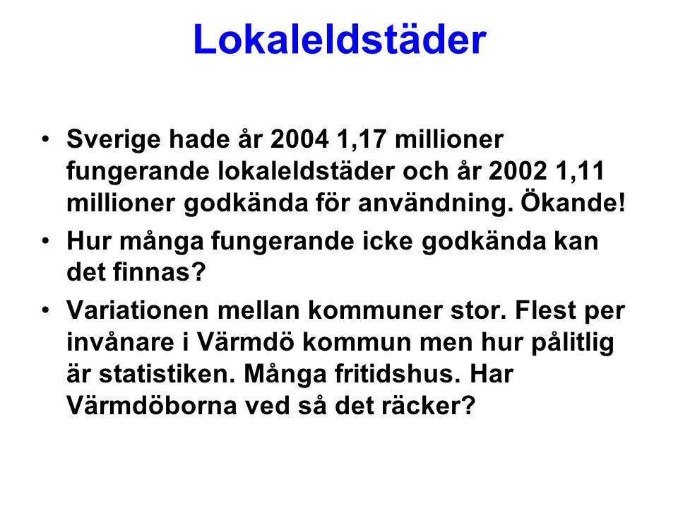 Lokaleldstäder Sverige hade år 2004 1,17 millioner fungerande lokaleldstäder och år 2002 1,11 millioner godkända för användning. Ökande!