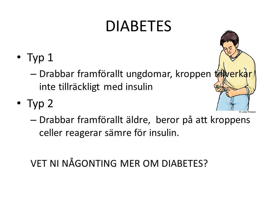 DIABETES Typ 1. Drabbar framförallt ungdomar, kroppen tillverkar inte tillräckligt med insulin. Typ 2.