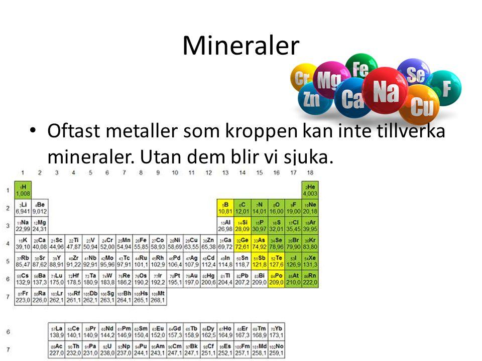 Mineraler Oftast metaller som kroppen kan inte tillverka mineraler. Utan dem blir vi sjuka.