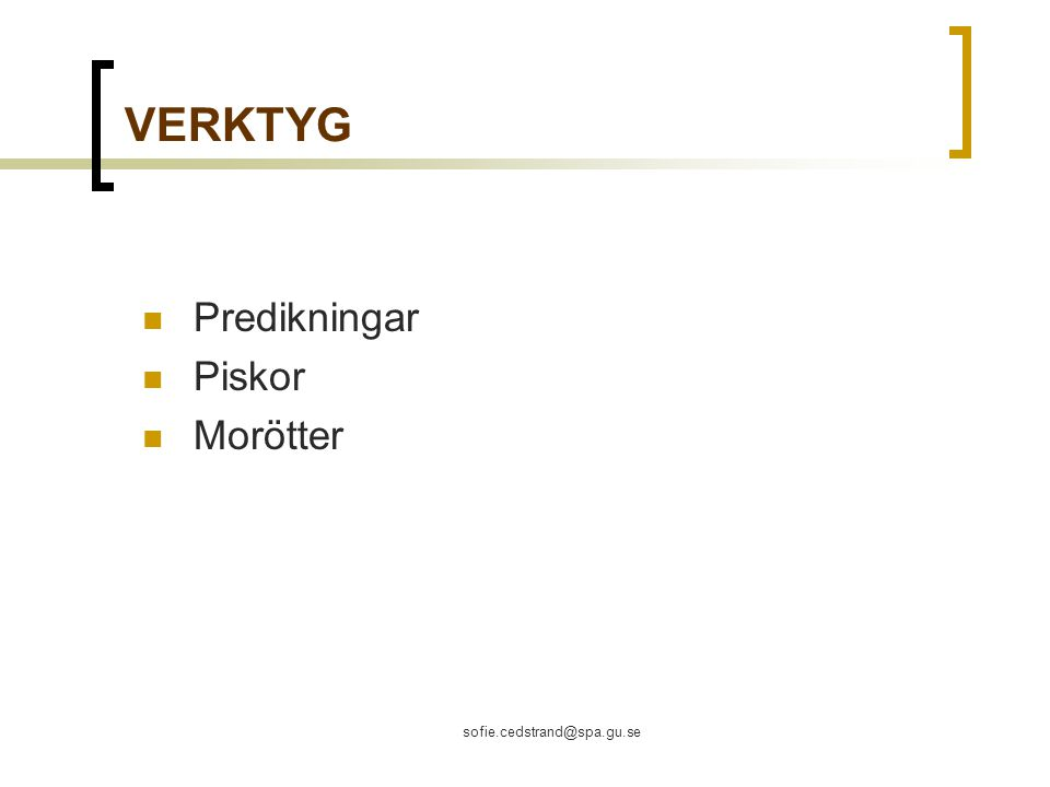 VERKTYG Predikningar Piskor Morötter sofie.cedstrand@spa.gu.se