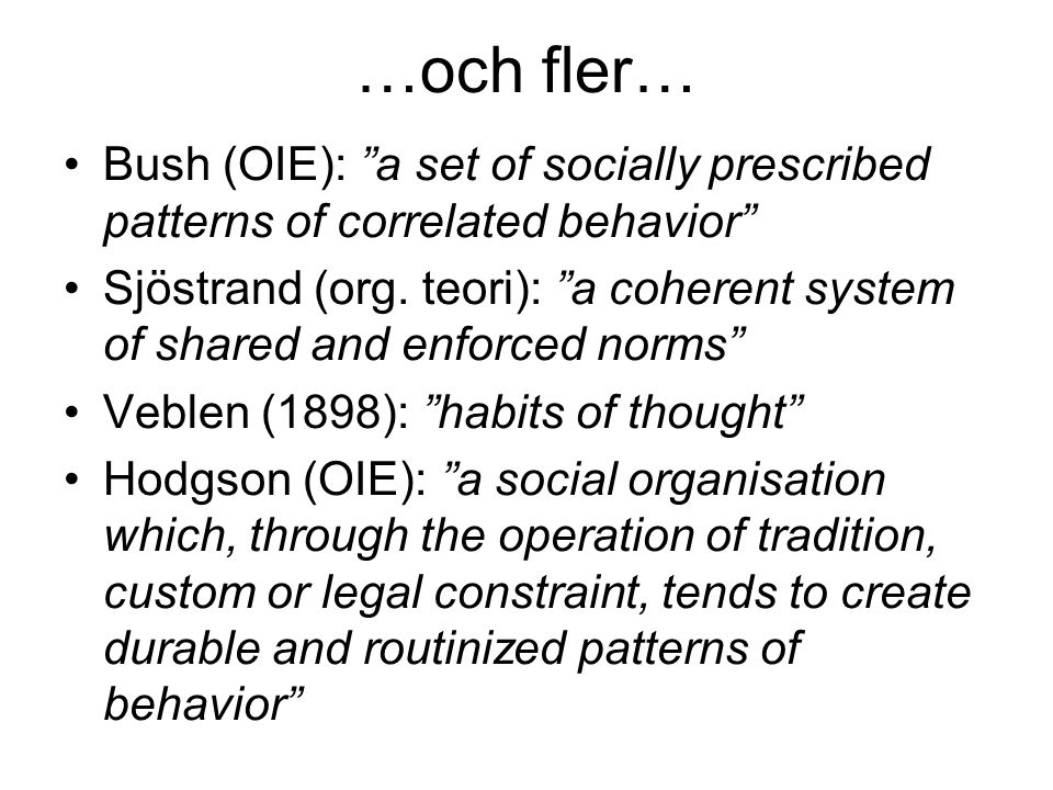 …och fler… Bush (OIE): a set of socially prescribed patterns of correlated behavior