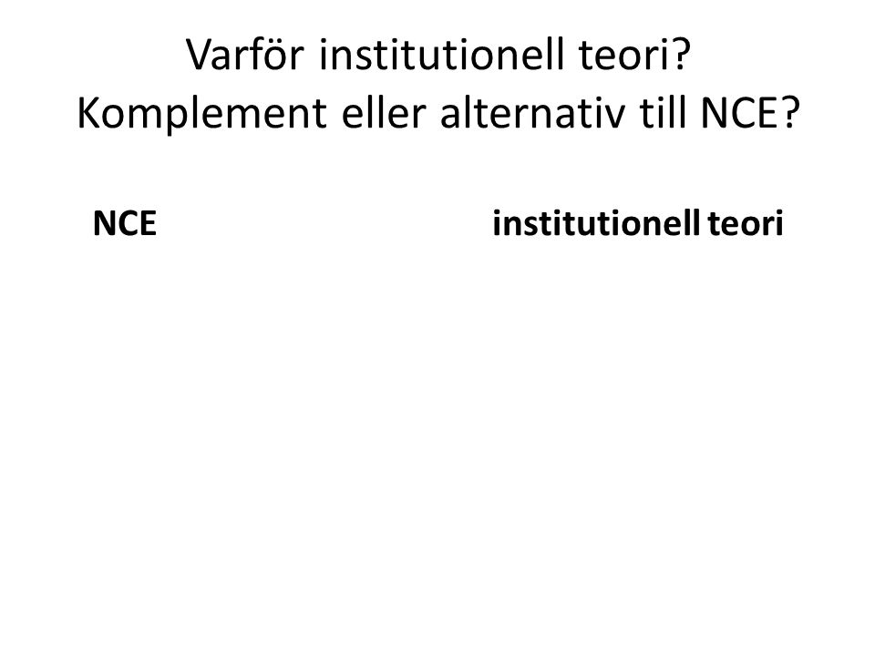 Varför institutionell teori. Komplement eller alternativ till NCE