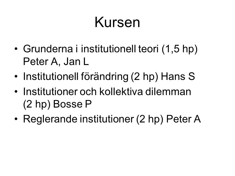 Kursen Grunderna i institutionell teori (1,5 hp) Peter A, Jan L