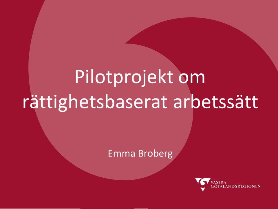 Pilotprojekt om rättighetsbaserat arbetssätt Emma Broberg