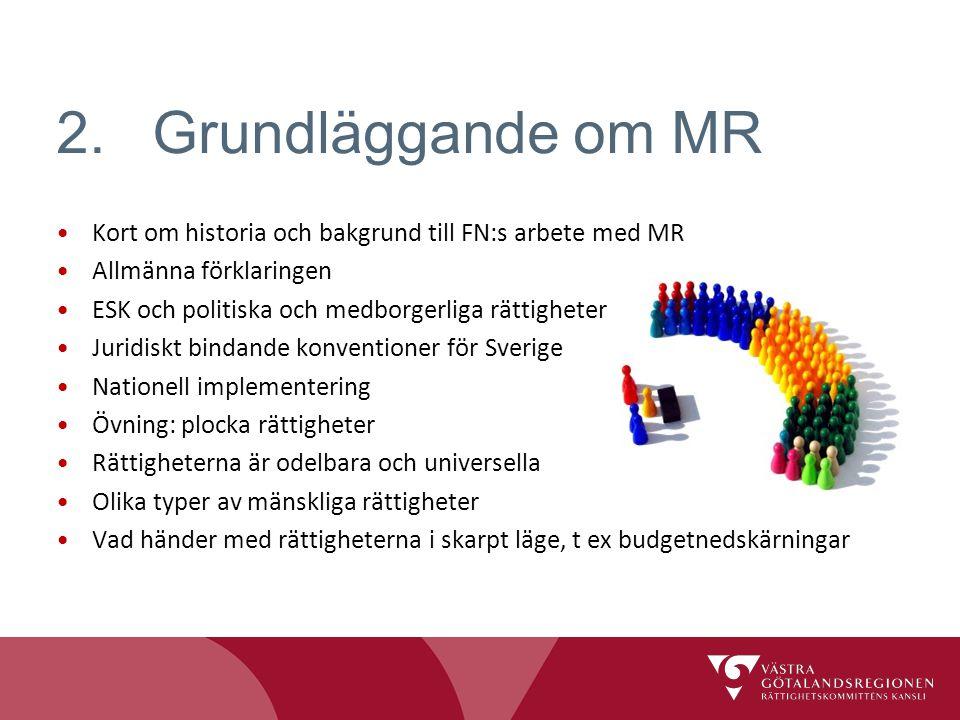 2. Grundläggande om MR Kort om historia och bakgrund till FN:s arbete med MR. Allmänna förklaringen.