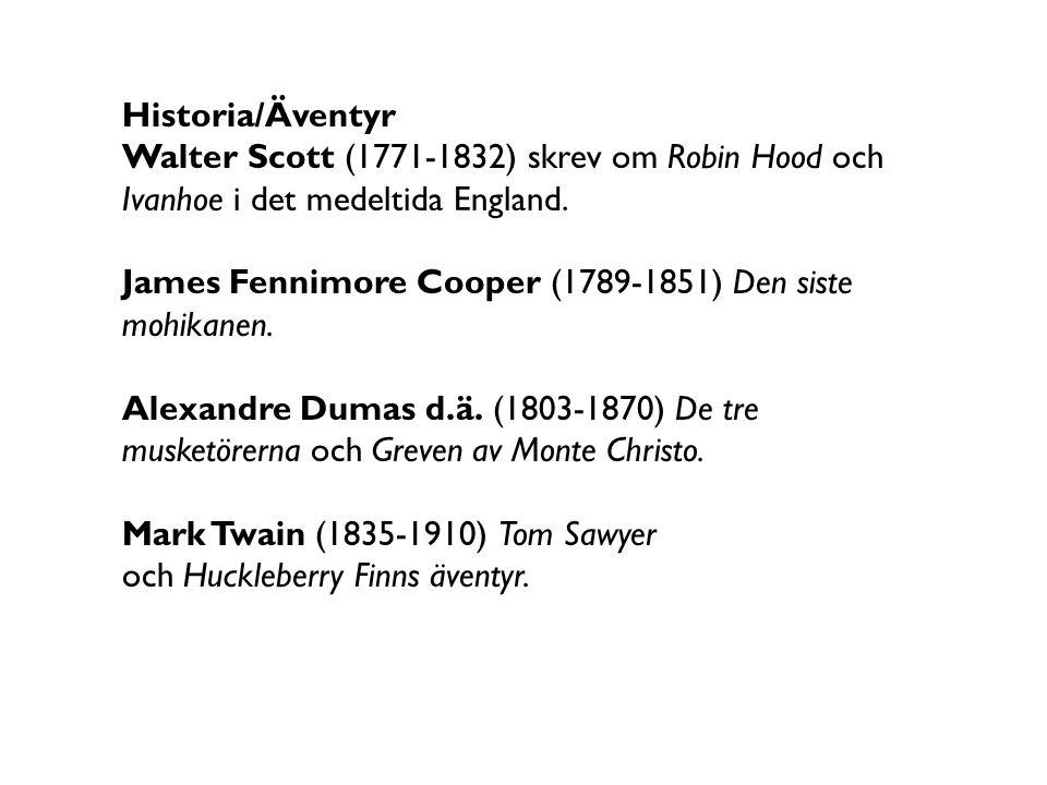 Historia/Äventyr Walter Scott (1771-1832) skrev om Robin Hood och Ivanhoe i det medeltida England. James Fennimore Cooper (1789-1851) Den siste.