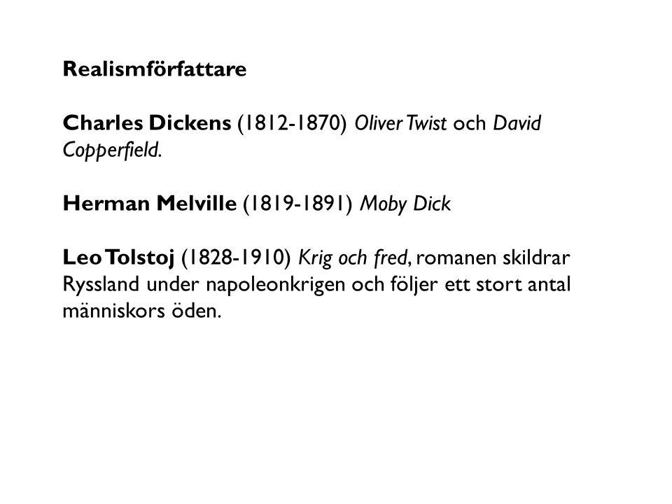 Realismförfattare Charles Dickens (1812-1870) Oliver Twist och David. Copperfield. Herman Melville (1819-1891) Moby Dick.