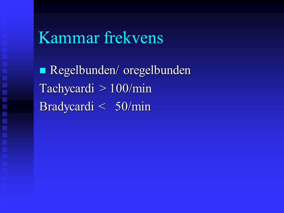 Kammar frekvens Regelbunden/ oregelbunden Tachycardi > 100/min