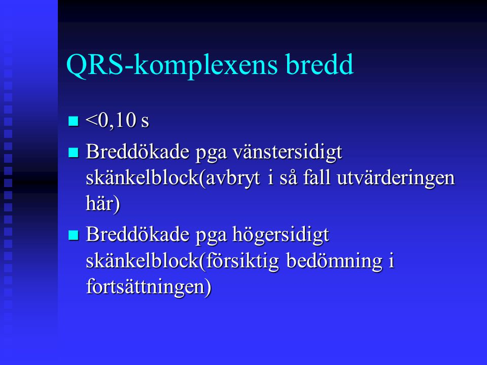 QRS-komplexens bredd <0,10 s