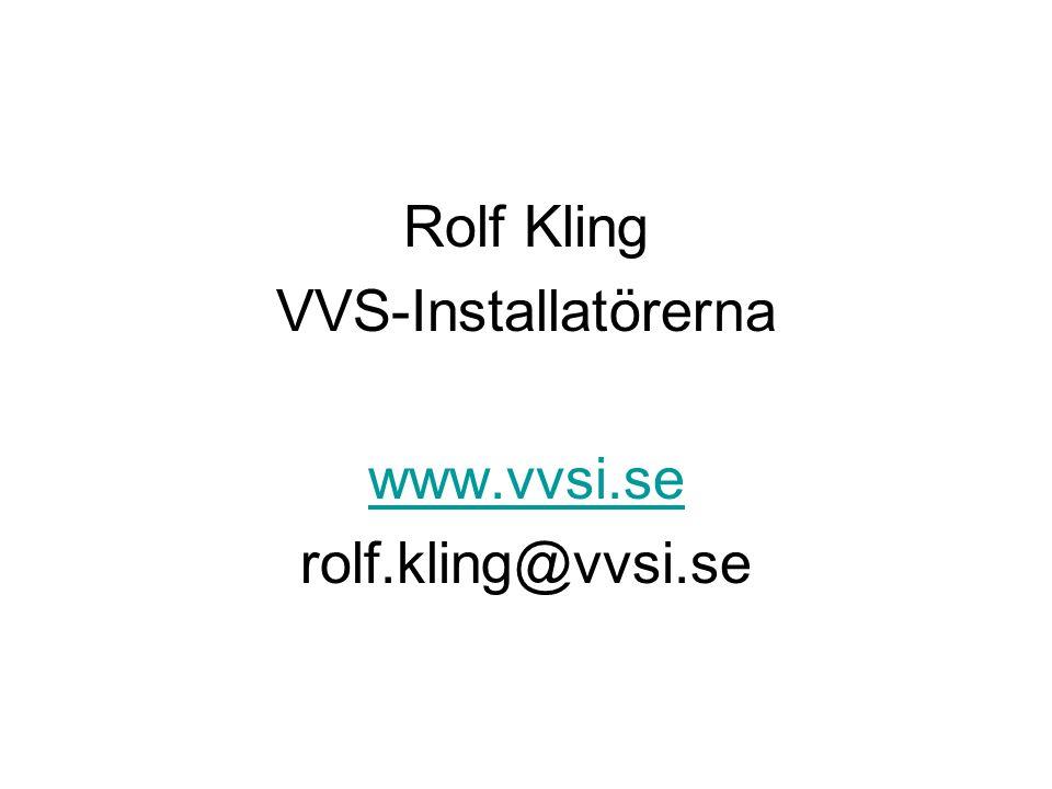 Rolf Kling VVS-Installatörerna www.vvsi.se rolf.kling@vvsi.se