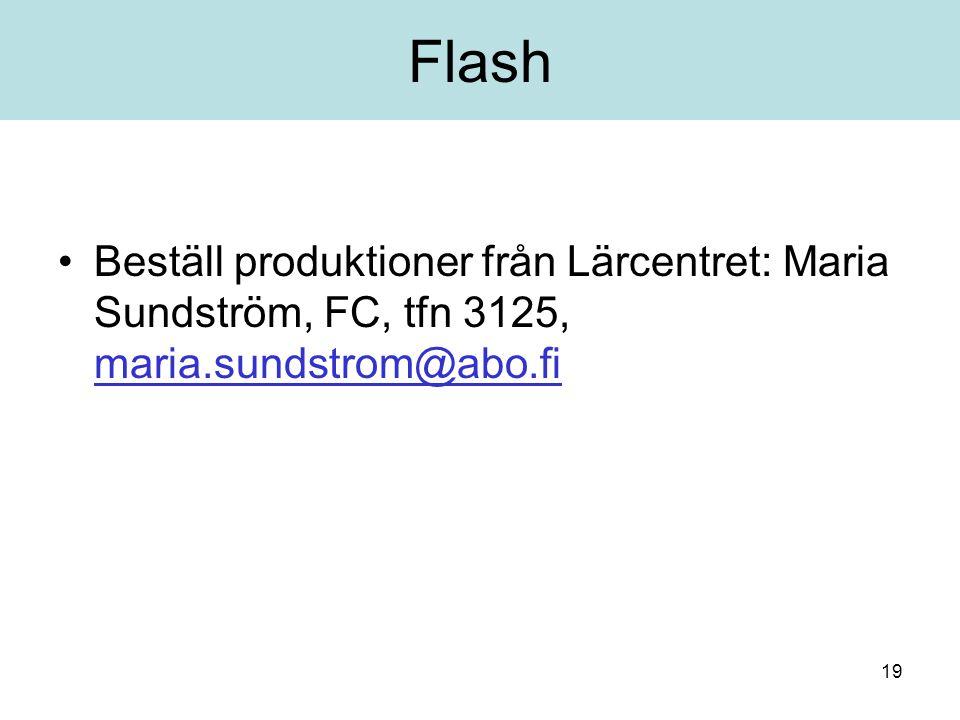 Flash Beställ produktioner från Lärcentret: Maria Sundström, FC, tfn 3125, maria.sundstrom@abo.fi