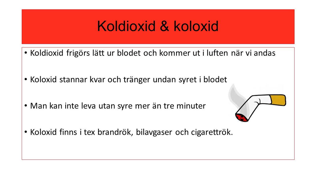Koldioxid & koloxid Koldioxid frigörs lätt ur blodet och kommer ut i luften när vi andas. Koloxid stannar kvar och tränger undan syret i blodet.
