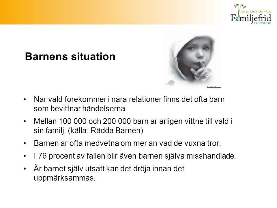 Barnens situation När våld förekommer i nära relationer finns det ofta barn som bevittnar händelserna.