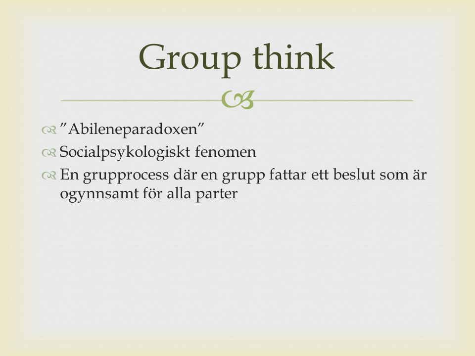 Group think Abileneparadoxen Socialpsykologiskt fenomen