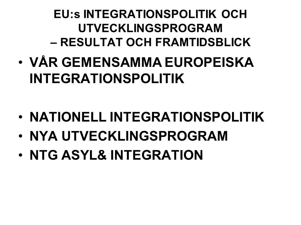 VÅR GEMENSAMMA EUROPEISKA INTEGRATIONSPOLITIK