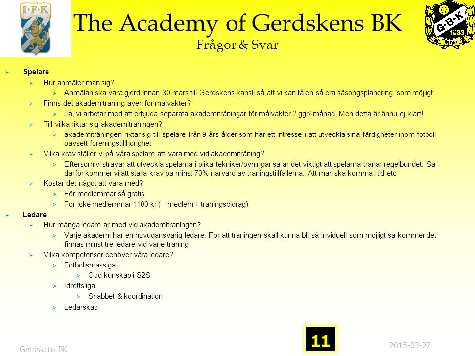 The Academy of Gerdskens BK Frågor & Svar