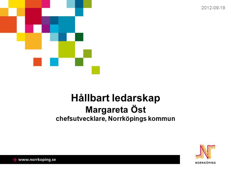 Hållbart ledarskap Margareta Öst chefsutvecklare, Norrköpings kommun