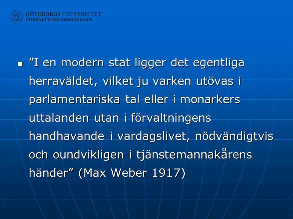 I en modern stat ligger det egentliga herraväldet, vilket ju varken utövas i parlamentariska tal eller i monarkers uttalanden utan i förvaltningens handhavande i vardagslivet, nödvändigtvis och oundvikligen i tjänstemannakårens händer (Max Weber 1917)