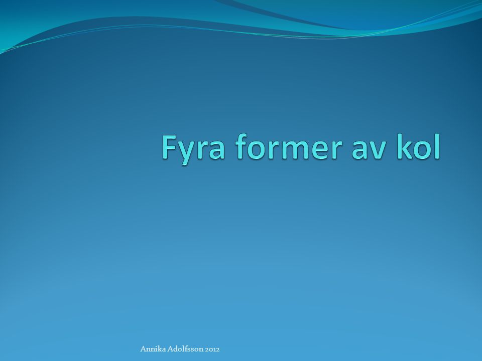 Fyra former av kol Annika Adolfsson 2012