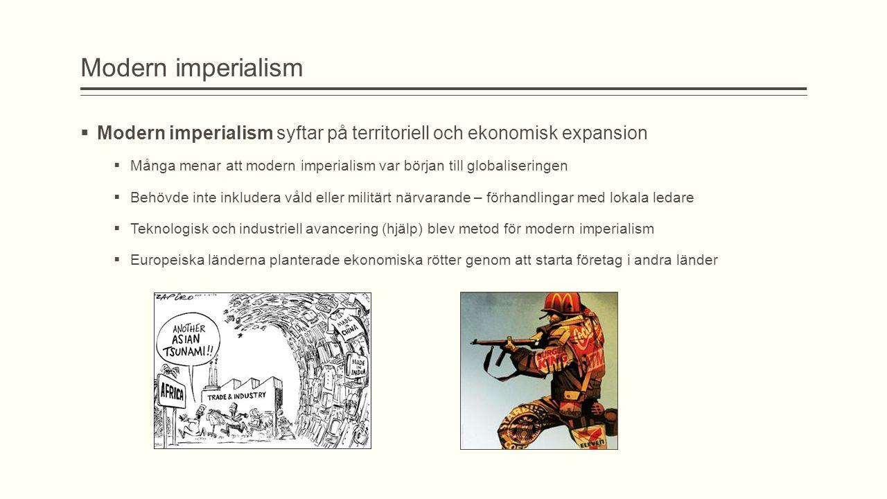 Modern imperialism Modern imperialism syftar på territoriell och ekonomisk expansion.