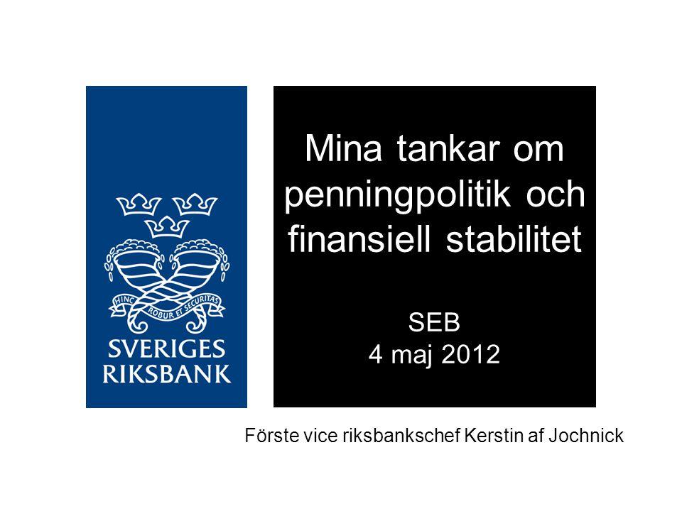 Mina tankar om penningpolitik och finansiell stabilitet SEB 4 maj 2012