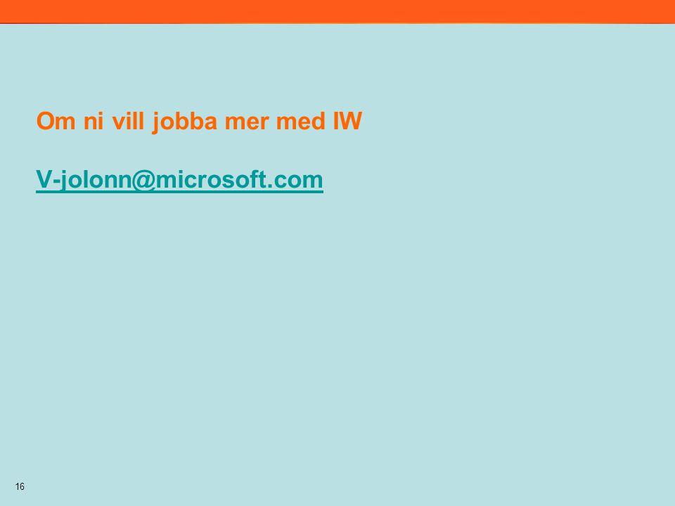 Om ni vill jobba mer med IW V-jolonn@microsoft.com