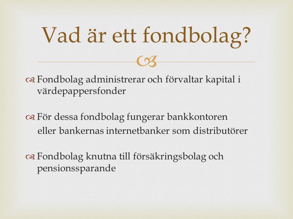 Vad är ett fondbolag Fondbolag administrerar och förvaltar kapital i värdepappersfonder. För dessa fondbolag fungerar bankkontoren.