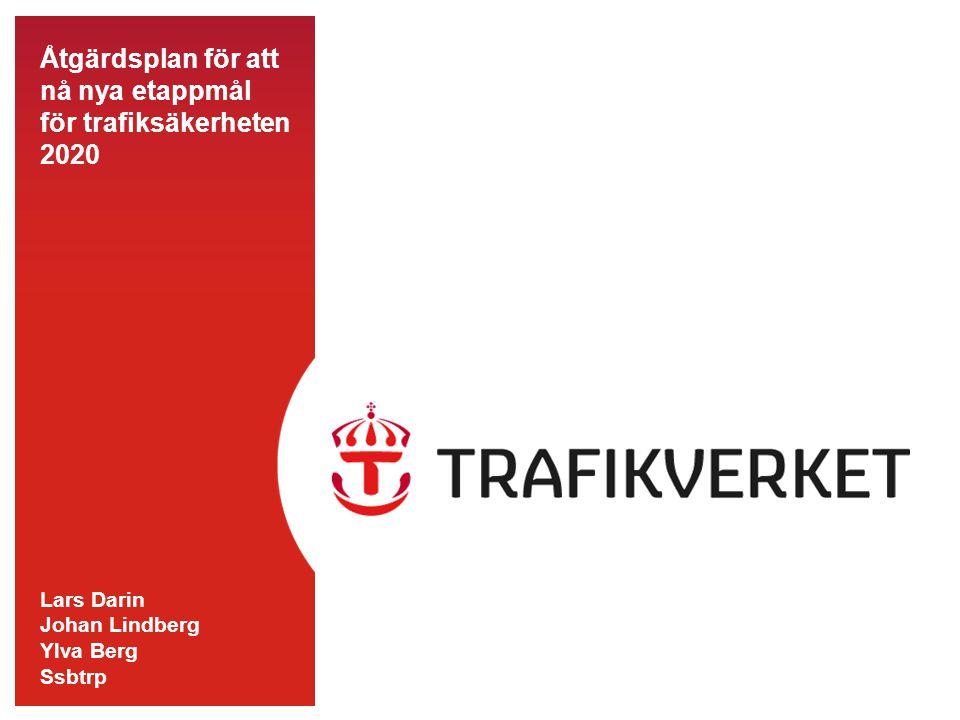 Åtgärdsplan för att nå nya etappmål för trafiksäkerheten 2020 Lars Darin Johan Lindberg Ylva Berg Ssbtrp
