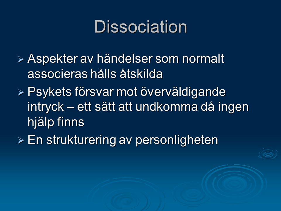 Dissociation Aspekter av händelser som normalt associeras hålls åtskilda.