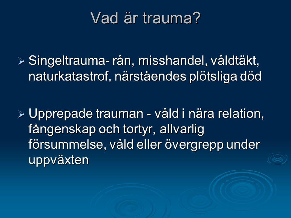 Vad är trauma Singeltrauma- rån, misshandel, våldtäkt, naturkatastrof, närståendes plötsliga död.