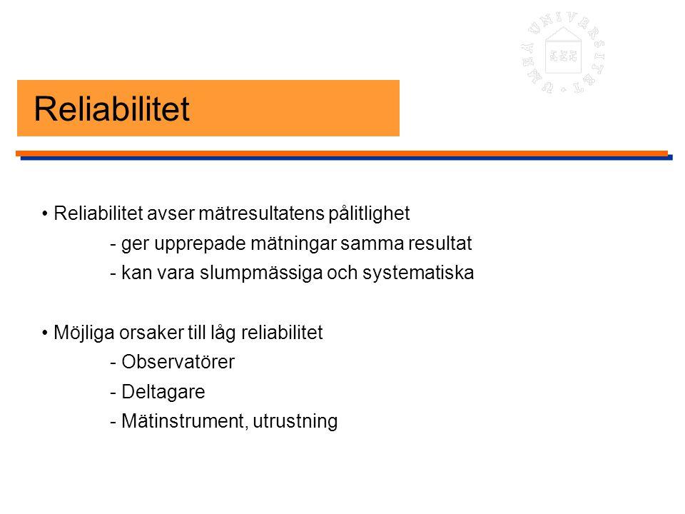 Reliabilitet • Reliabilitet avser mätresultatens pålitlighet