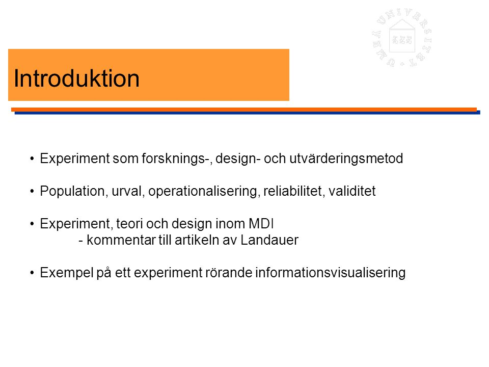 Introduktion • Experiment som forsknings-, design- och utvärderingsmetod. • Population, urval, operationalisering, reliabilitet, validitet.