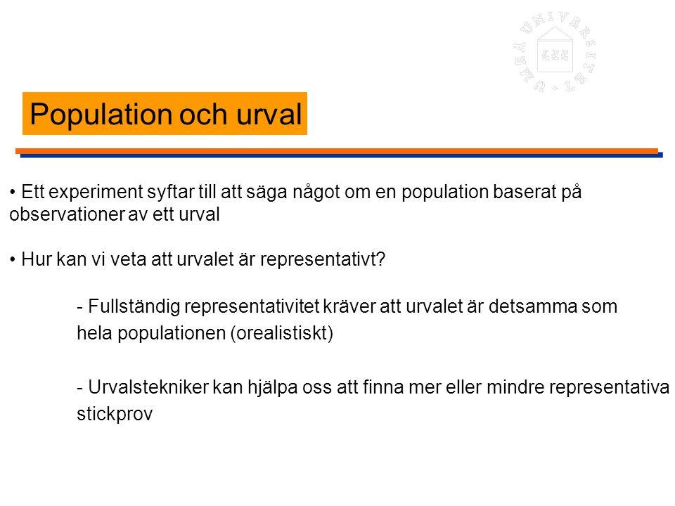 Population och urval • Ett experiment syftar till att säga något om en population baserat på. observationer av ett urval.
