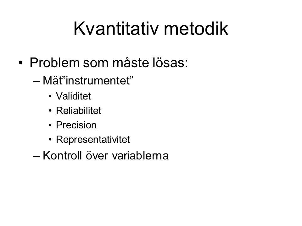 Kvantitativ metodik Problem som måste lösas: Mät instrumentet