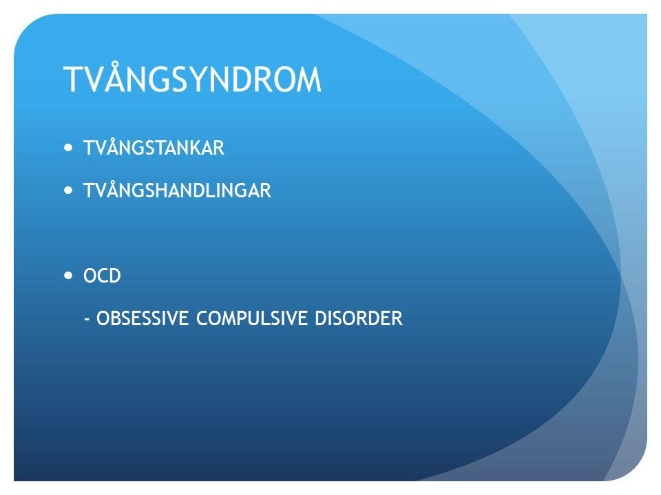 TVÅNGSYNDROM TVÅNGSTANKAR TVÅNGSHANDLINGAR OCD