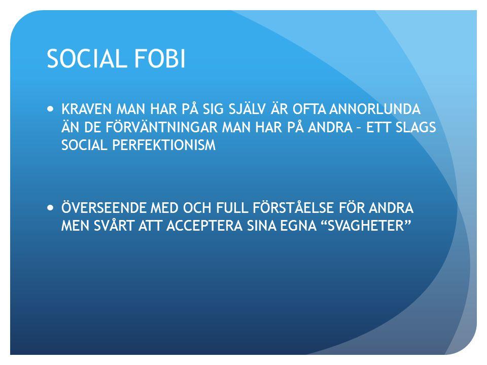 SOCIAL FOBI KRAVEN MAN HAR PÅ SIG SJÄLV ÄR OFTA ANNORLUNDA ÄN DE FÖRVÄNTNINGAR MAN HAR PÅ ANDRA – ETT SLAGS SOCIAL PERFEKTIONISM.