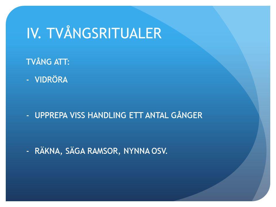 IV. TVÅNGSRITUALER TVÅNG ATT: VIDRÖRA