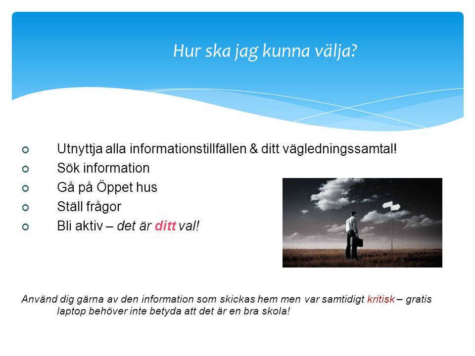 Hur ska jag kunna välja Utnyttja alla informationstillfällen & ditt vägledningssamtal! Sök information.