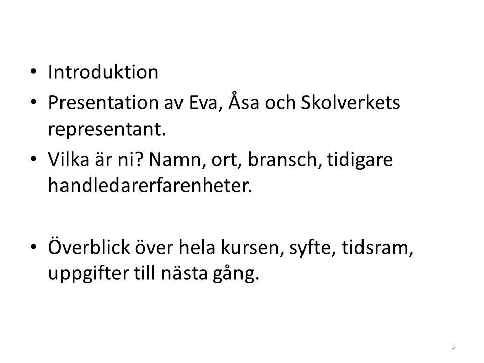 Introduktion Presentation av Eva, Åsa och Skolverkets representant. Vilka är ni Namn, ort, bransch, tidigare handledarerfarenheter.