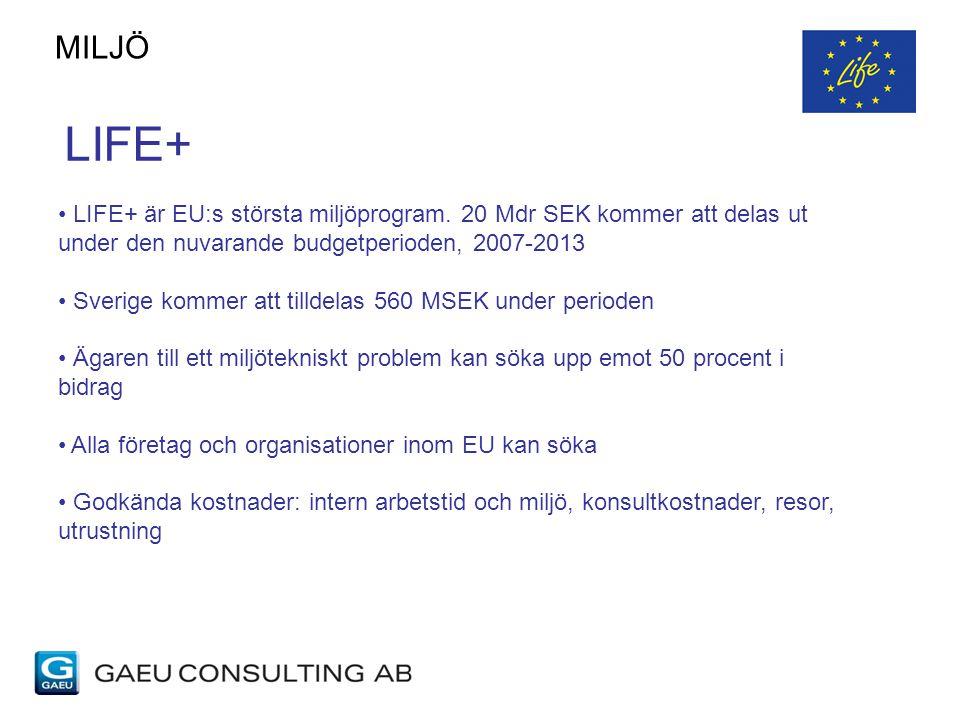 MILJÖ LIFE+ LIFE+ är EU:s största miljöprogram. 20 Mdr SEK kommer att delas ut under den nuvarande budgetperioden, 2007-2013.