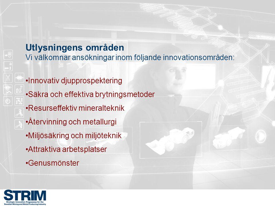 Utlysningens områden Vi välkomnar ansökningar inom följande innovationsområden: Innovativ djupprospektering.
