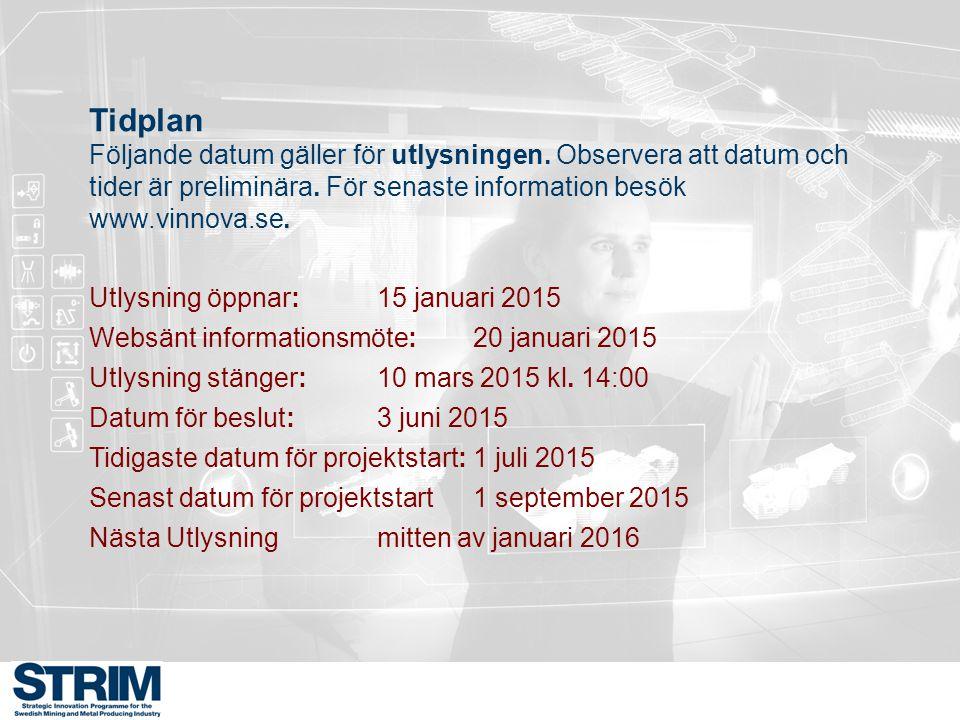 Tidplan Följande datum gäller för utlysningen. Observera att datum och tider är preliminära. För senaste information besök www.vinnova.se.