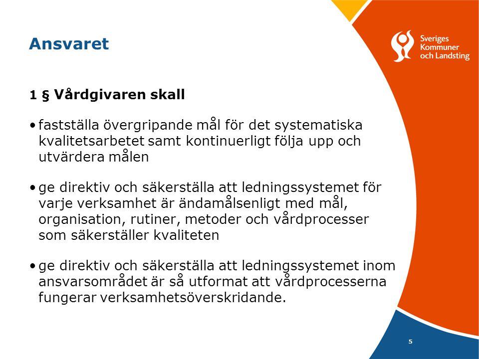 Ansvaret 1 § Vårdgivaren skall. fastställa övergripande mål för det systematiska kvalitetsarbetet samt kontinuerligt följa upp och utvärdera målen.