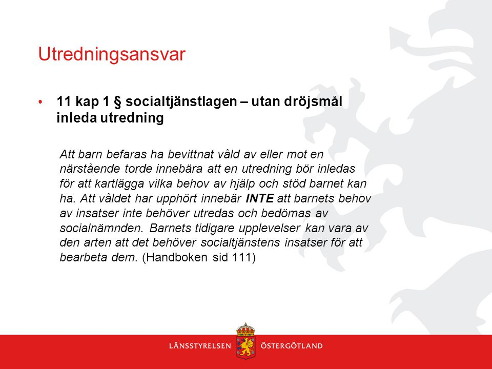 Utredningsansvar 11 kap 1 § socialtjänstlagen – utan dröjsmål inleda utredning.