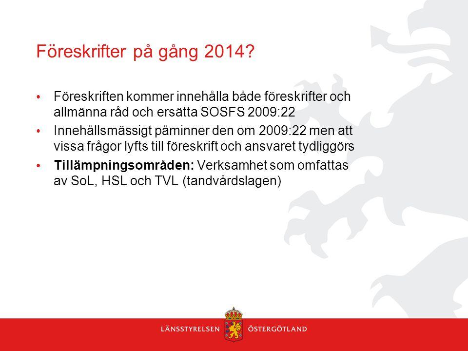 Föreskrifter på gång 2014 Föreskriften kommer innehålla både föreskrifter och allmänna råd och ersätta SOSFS 2009:22.