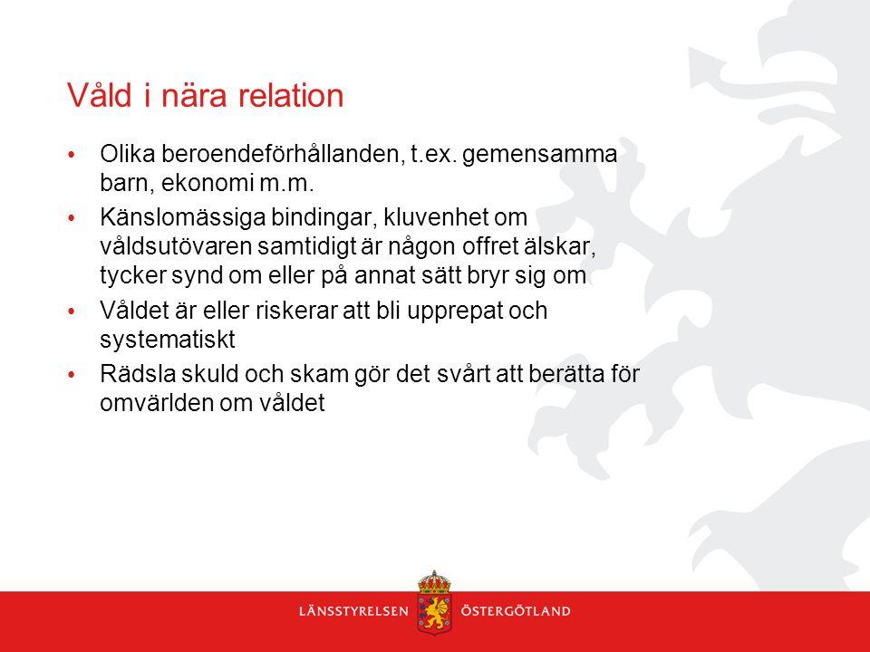Våld i nära relation Olika beroendeförhållanden, t.ex. gemensamma barn, ekonomi m.m.