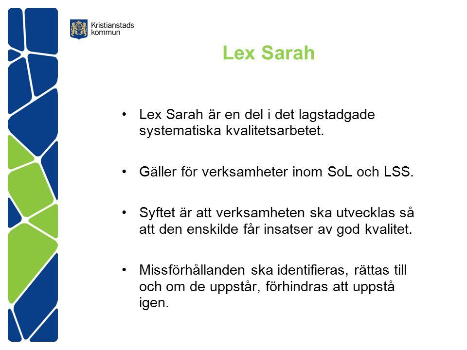 Lex Sarah Lex Sarah är en del i det lagstadgade systematiska kvalitetsarbetet. Gäller för verksamheter inom SoL och LSS.